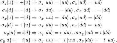 \begin{align*}\sigma_z \keta{u} = +\keta{u} &\Rightarrow \sigma_z \ket{uu} = \ket{uu}, \sigma_z \ket{ud} = \ket{ud} \\\sigma_z \keta{d} = -\keta{d} &\Rightarrow \sigma_z \ket{du} = -\ket{du}, \sigma_z \ket{dd} = -\ket{dd} \\\sigma_x \keta{u} = +\keta{d} &\Rightarrow \sigma_x \ket{uu} = \ket{du}, \sigma_x \ket{ud} = \ket{dd} \\\sigma_x \keta{d} = +\keta{u} &\Rightarrow \sigma_x \ket{du} = \ket{uu}, \sigma_x \ket{dd} = \ket{ud} \\\sigma_y \keta{u} = i\keta{d} &\Rightarrow \sigma_y \ket{du} = i\ket{du}, m\sigma_y \ket{ud} = i\ket{dd} \\\sigma_y \keta{d} = -i\keta{u} &\Rightarrow \sigma_y \ket{uu} = -i\ket{uu}, \sigma_y \ket{dd} = -i\ket{ud}.\end{align*}