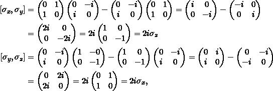 \begin{align*}[ \sigma_x,\sigma_y] &= \begin{pmatrix} 0&1\\1&0\end{pmatrix}\begin{pmatrix} 0&-i\\i&0\end{pmatrix} - \begin{pmatrix} 0&-i\\i&0\end{pmatrix}\begin{pmatrix} 0&1\\1&0\end{pmatrix} = \begin{pmatrix}i&0\\0&-i\end{pmatrix} - \begin{pmatrix}-i&0\\0&i\end{pmatrix}\\&= \begin{pmatrix}2i&0\\0&-2i\end{pmatrix} = 2i \begin{pmatrix}1&0\\0&-1\end{pmatrix} = 2i\sigma_z\\ [\sigma_y,\sigma_z] &= \begin{pmatrix} 0&-i\\i&0\end{pmatrix}\begin{pmatrix} 1&-0\\0&-1\end{pmatrix} - \begin{pmatrix} 1&0\\0&-1\end{pmatrix}\begin{pmatrix} 0&-i\\i&0\end{pmatrix} = \begin{pmatrix}0&i\\i&0\end{pmatrix} - \begin{pmatrix}0&-i\\-i&0\end{pmatrix}\\&= \begin{pmatrix}0&2i\\2i&0\end{pmatrix} = 2i \begin{pmatrix}0&1\\1&0\end{pmatrix} = 2i\sigma_x,\end{align*}