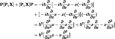\begin{align*}\textbf{P}[\textbf{P},\textbf{X}]+[\textbf{P},\textbf{X}]\textbf{P} &= -i\hbar\pd{}{x}\big[-i\hbar\pd{}{x} x - x (-i\hbar\pd{}{x})\big]\\ &+ \big[ -i\hbar\pd{}{x} x - x (-i\hbar\pd{}{x}) \big] (-i\hbar\pd{}{x})\\&= \hbar^2\big[\pdd{}{x}x - \pd{}{x}x \pd{}{x}\big] + \hbar^2\big[\pd{}{x}x \pd{}{x} - x\pdd{}{x}\big] \\&= \hbar^2 \big[\pdd{}{x}x - x\pdd{}{x}\big]\end{align*}