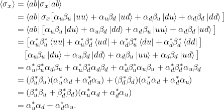 \begin{align*} \braket{\sigma_x} &= \braket{ab \sigma_x   ab}\\ &= \bra{ab} \sigma_x \big[ \alpha_u \beta_u \ket{uu} + \alpha_u \beta_d \ket{ud} + \alpha_d \beta_u \ket{du} + \alpha_d \beta_d \ket{dd} \big]\\ &= \bra{ab} \big[ \alpha_u \beta_u \ket{du} + \alpha_u \beta_d \ket{dd} + \alpha_d \beta_u \ket{uu} + \alpha_d \beta_d \ket{ud} \big] \\ &= \big[ \alpha_u^* \beta_u^*\bra{uu} + \alpha_u^* \beta_d^*\bra{ud} + \alpha_d^* \beta_u^*\bra{du} + \alpha_d^* \beta_d^*\bra{dd} \big] \\ &\phantom{=}\;\big[ \alpha_u \beta_u \ket{du} + \alpha_u \beta_d \ket{dd} + \alpha_d \beta_u \ket{uu} + \alpha_d \beta_d \ket{ud} \big] \\ &= \alpha_u^* \beta_u^* \alpha_d \beta_u + \alpha_u^* \beta_d^* \alpha_d \beta_d + \alpha_d^* \beta_u^* \alpha_u \beta_u + \alpha_d^* \beta_d^* \alpha_u \beta_d \\&= (\beta_u^*\beta_u)(\alpha_u^*\alpha_d + \alpha_d^*\alpha_u ) + (\beta_d^*\beta_d)(\alpha_u^*\alpha_d + \alpha_d^*\alpha_u )\\&= (\beta_u^*\beta_u + \beta_d^*\beta_d)(\alpha_u^*\alpha_d + \alpha_d^*\alpha_u )\\&= \alpha_u^*\alpha_d + \alpha_d^*\alpha_u.\end{align*}