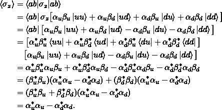 \begin{align*} \braket{\sigma_z} &= \braket{ab|\sigma_z | ab}\\ &= \bra{ab} \sigma_z \big[ \alpha_u \beta_u \ket{uu} + \alpha_u \beta_d \ket{ud} + \alpha_d \beta_u \ket{du} + \alpha_d \beta_d \ket{dd} \big]\\&= \bra{ab} \big[ \alpha_u \beta_u \ket{uu} + \alpha_u \beta_d \ket{ud} - \alpha_d \beta_u \ket{du} - \alpha_d \beta_d \ket{dd} \big] \\&= \big[ \alpha_u^* \beta_u^*\bra{uu} + \alpha_u^* \beta_d^*\bra{ud} + \alpha_d^* \beta_u^*\bra{du} + \alpha_d^* \beta_d^*\bra{dd} \big] \\&\phantom{=}\;\big[ \alpha_u \beta_u \ket{uu} + \alpha_u \beta_d \ket{ud} - \alpha_d \beta_u \ket{du} - \alpha_d \beta_d \ket{dd} \big] \\&= \alpha_u^* \beta_u^* \alpha_u \beta_u + \alpha_u^* \beta_d^* \alpha_u \beta_d - \alpha_d^* \beta_u^* \alpha_d \beta_u - \alpha_d^* \beta_d^* \alpha_d \beta_d \\&= (\beta_u^*\beta_u)(\alpha_u^*\alpha_u - \alpha_d^*\alpha_d ) + (\beta_d^*\beta_d)(\alpha_u^*\alpha_u - \alpha_d^*\alpha_d )\\&= (\beta_u^*\beta_u + \beta_d^*\beta_d)(\alpha_u^*\alpha_u - \alpha_d^*\alpha_d )\\&= \alpha_u^*\alpha_u - \alpha_d^*\alpha_d.\end{align*}