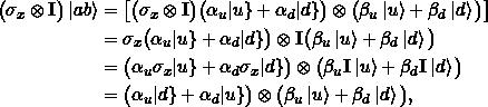 \begin{align*} \big(\sigma_x \otimes \Id \big) \ket{ab} &= \big[ \big(\sigma_x \otimes \Id \big) \big(\alpha_u\keta{u} + \alpha_d \keta{d}\big) \otimes \big(\beta_u\ket{u} + \beta_d \ket{d}\big)\big]\\&= \sigma_x \big(\alpha_u\keta{u} + \alpha_d \keta{d}\big) \otimes \Id \big(\beta_u\ket{u} + \beta_d \ket{d}\big)\\ &= \big(\alpha_u \sigma_x \keta{u} + \alpha_d \sigma_x \keta{d}\big) \otimes \big(\beta_u \Id\ket{u} + \beta_d \Id \ket{d}\big)\\&= \big(\alpha_u \keta{d} + \alpha_d \keta{u}\big) \otimes \big(\beta_u \ket{u} + \beta_d \ket{d}\big), \end{align*}