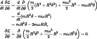 \[\begin{split}\frac{d}{dt} \pd{\Lag}{\dot{\theta}} &= \frac{d}{dt} \pd{}{\dot{\theta}} \left(\frac{m}{2} (\dot{R}^2 + R^2 \dot{\theta}^2) + \frac{m \omega^2}{2} R^2 - m\omega R^2 \dot{\theta}\right)\\&= \frac{d}{dt} (m R^2 \dot{\theta} - m \omega R^2)\\&= m R^2 \ddot{\theta} - 2m\omega R \dot{R},\\\pd{\Lag}{\theta} &= \pd{}{\theta} \left(\frac{m}{2} R^2 \dot{\theta}^2 + \frac{m \omega^2}{2} R^2 - m\omega R^2 \dot{\theta}\right) = 0.\end{split}\]