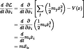 \[\begin{split}\frac{d}{dt} \pd{\Lag}{\dot{x}_i} &= \frac{d}{dt} \pd{}{\dot{x}_i} \left[\sum_j \left(\frac{1}{2}m_j \dot{x}_j^2\right) - V({x})\right]\\&=\frac{d}{dt} \pd{}{\dot{x}_i} \left(\frac{1}{2}m_i \dot{x}_i^2\right)\\&=\frac{d}{dt} m_i\dot{x}_i\\&= m \ddot{x_i},\end{split}\]