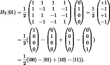 \[  \begin{split} H_2 \ket{01} &= \frac{1}{2} \begin{pmatrix} 1&1&1&1 \\ 1&-1&1&-1 \\ 1&1&-1&-1 \\ 1&-1&-1&1 \end{pmatrix}  \begin{pmatrix} 0\\1\\0\\0 \end{pmatrix} = \frac{1}{2} \begin{pmatrix} +1\\-1\\+1\\- 1\end{pmatrix} \\&=\frac{1}{2} (  \begin{pmatrix} 1\\0\\0\\0 \end{pmatrix} - \begin{pmatrix} 0\\1\\0\\0 \end{pmatrix} + \begin{pmatrix} 0\\0\\1\\0 \end{pmatrix} - \begin{pmatrix} 0\\0\\0\\1 \end{pmatrix} ) \\&=\frac{1}{2} (\ket{00} - \ket{01} + \ket{10} - \ket{11}).\end{split}\]